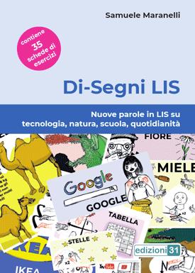 Di-Segni LIS. Nuove parole in LIS su tecnologia, natura, scuola, quotidianità