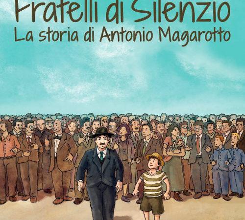 Fratelli del silenzio. La storia di Antonio Magarotto